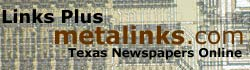 Texas Newspapers Online / Links Plus - metalinks.com